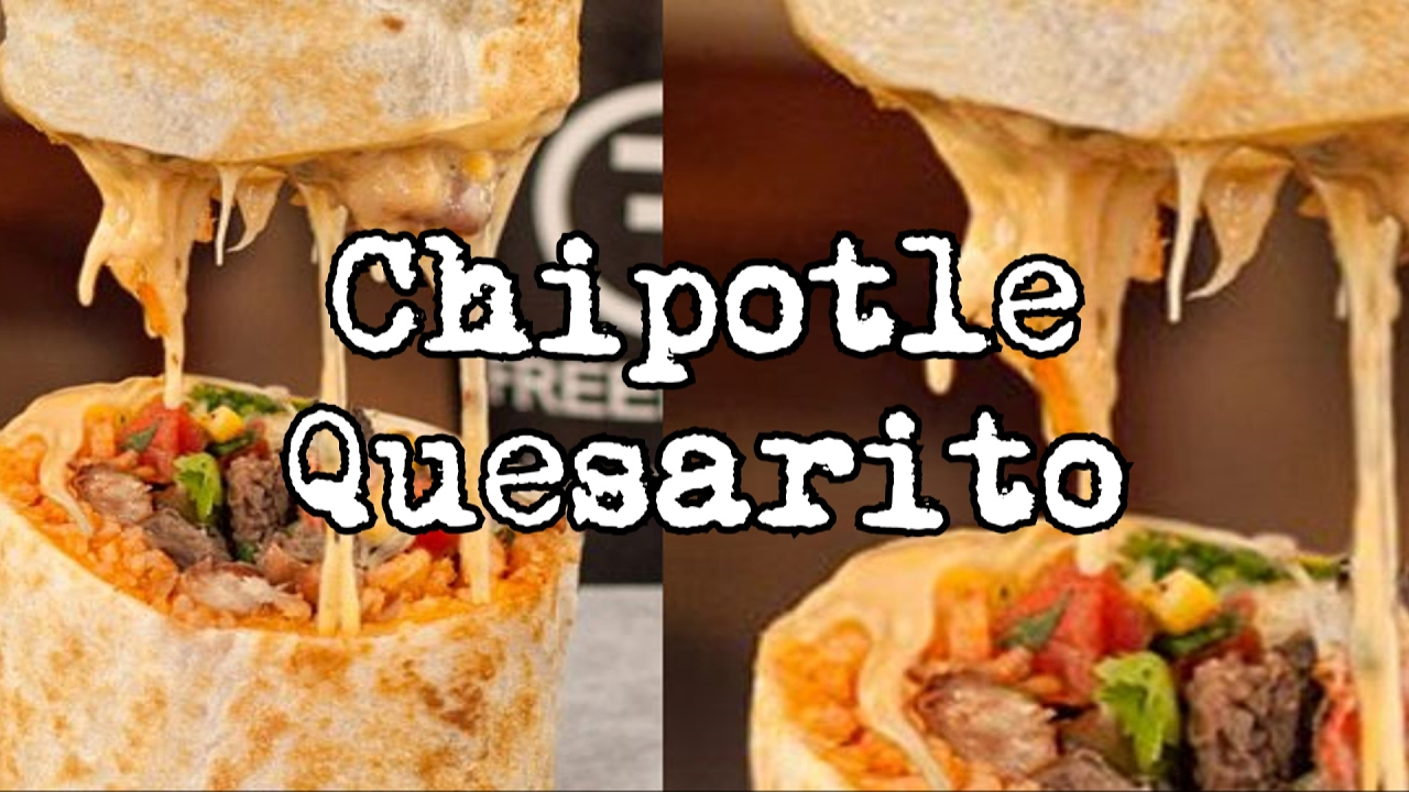chipotle quesarito 10 things not to order